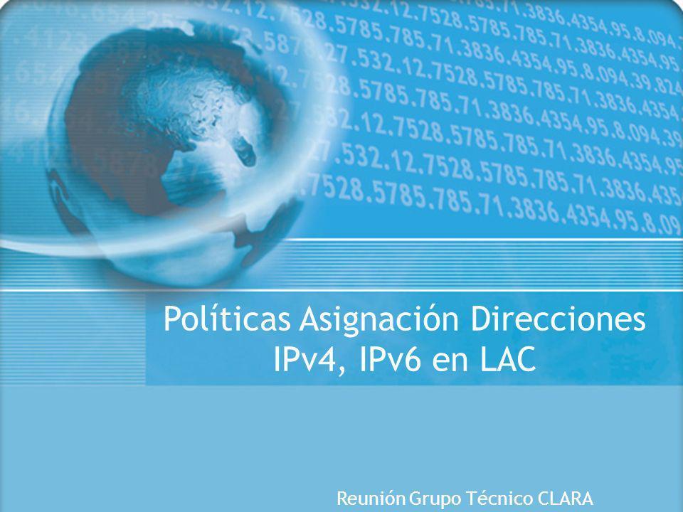 1 Políticas Asignación Direcciones IPv4, IPv6 en LAC Reunión Grupo Técnico CLARA