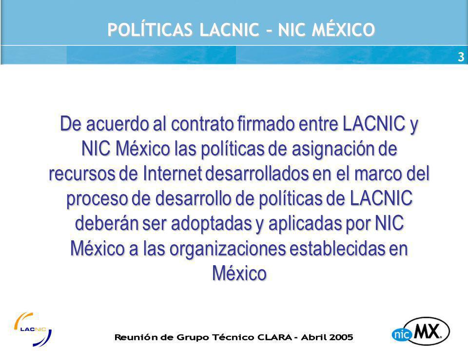 3 De acuerdo al contrato firmado entre LACNIC y NIC México las políticas de asignación de recursos de Internet desarrollados en el marco del proceso d