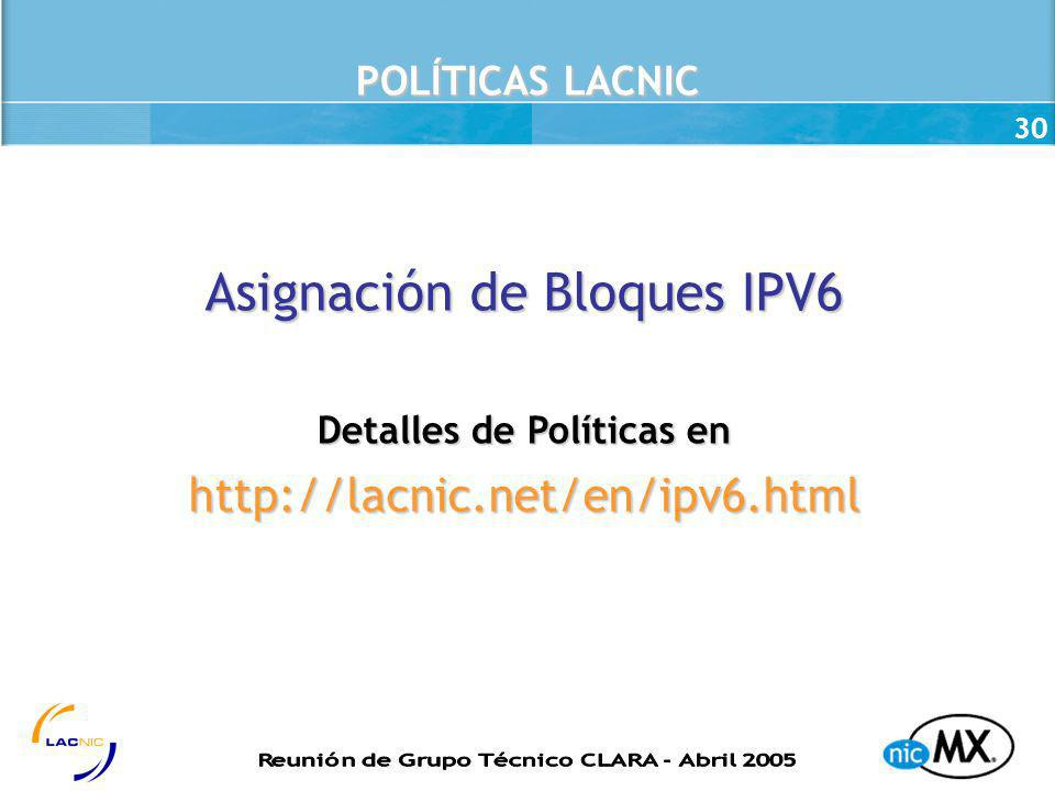 30 POLÍTICAS LACNIC Asignación de Bloques IPV6 Detalles de Políticas en http://lacnic.net/en/ipv6.html