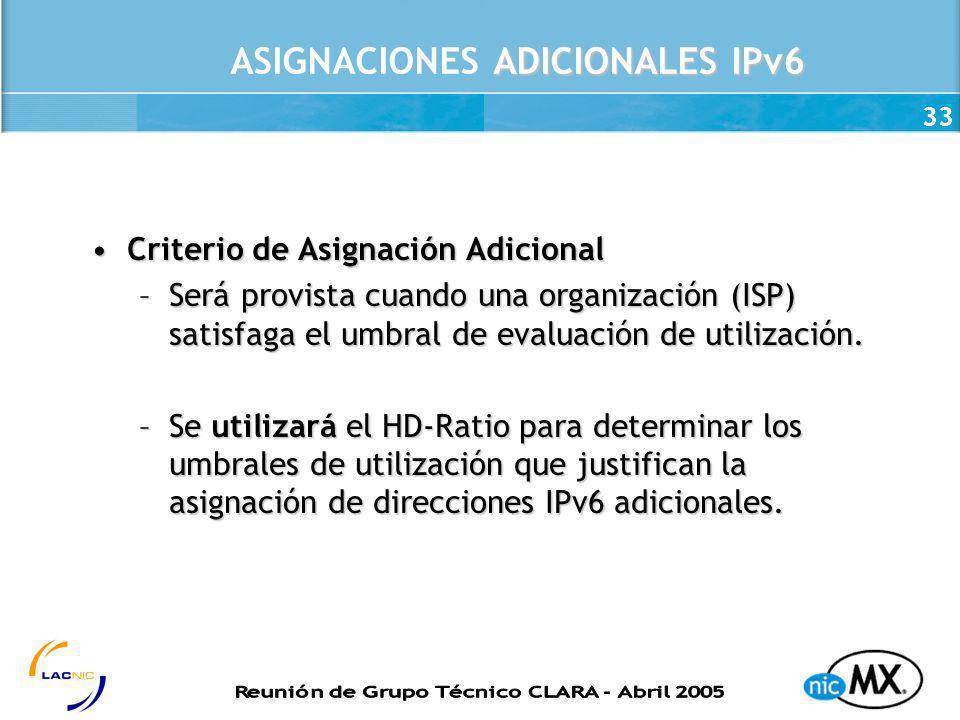 33 ADICIONALES IPv6 ASIGNACIONES ADICIONALES IPv6 Criterio de Asignación AdicionalCriterio de Asignación Adicional –Será provista cuando una organizac