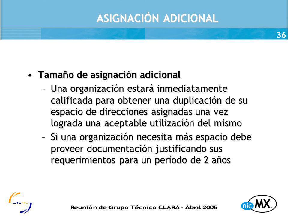 36 ASIGNACIÓN ADICIONAL Tamaño de asignación adicionalTamaño de asignación adicional –Una organización estará inmediatamente calificada para obtener u