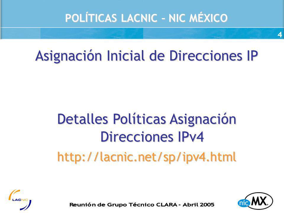 4 Asignación Inicial de Direcciones IP Detalles Políticas Asignación Direcciones IPv4 http://lacnic.net/sp/ipv4.html