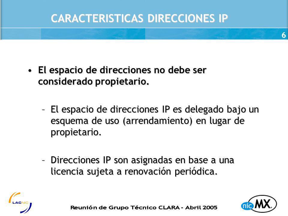 6 CARACTERISTICAS DIRECCIONES IP El espacio de direcciones no debe ser considerado propietario.El espacio de direcciones no debe ser considerado propi