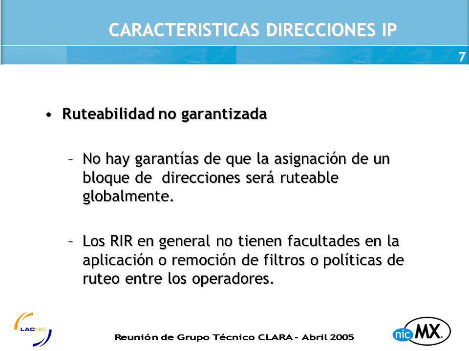 7 CARACTERISTICAS DIRECCIONES IP Ruteabilidad no garantizadaRuteabilidad no garantizada –No hay garantías de que la asignación de un bloque de direcci