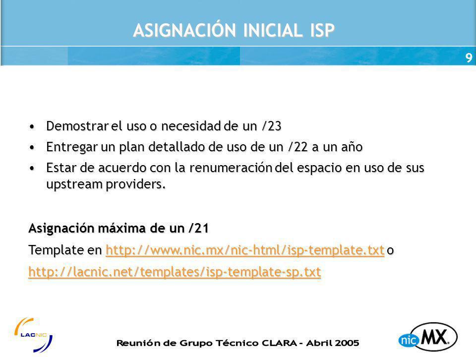 9 ASIGNACIÓN INICIAL ISP Demostrar el uso o necesidad de un /23Demostrar el uso o necesidad de un /23 Entregar un plan detallado de uso de un /22 a un