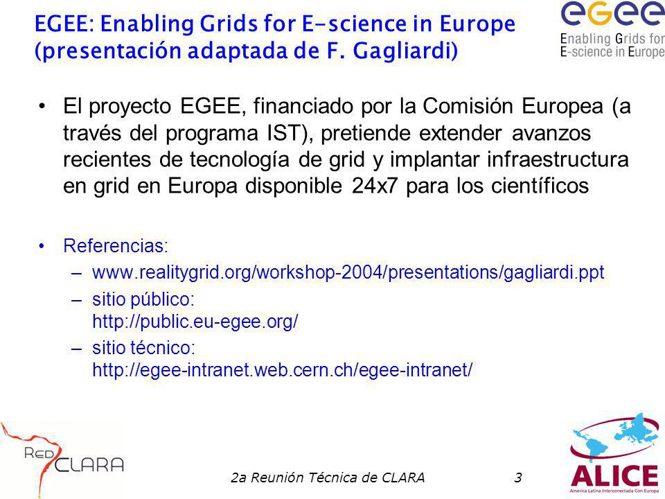 2a Reunión Técnica de CLARA3 EGEE: Enabling Grids for E-science in Europe (presentación adaptada de F.