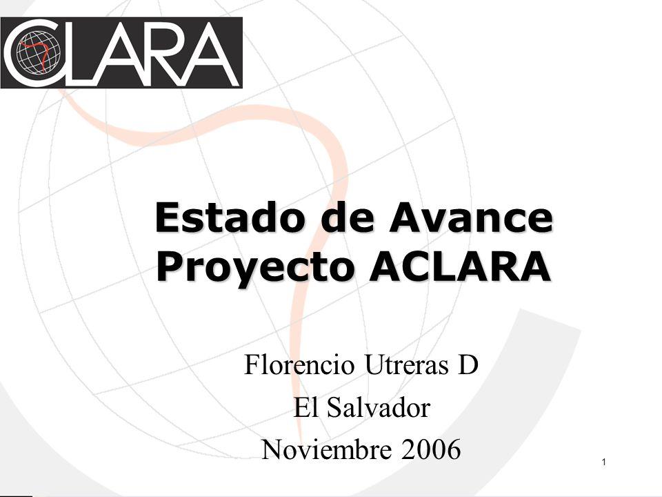 1 Estado de Avance Proyecto ACLARA Florencio Utreras D El Salvador Noviembre 2006