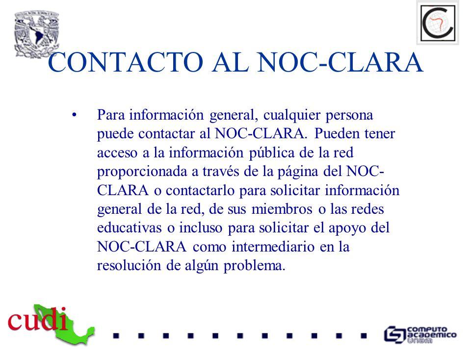CONTACTO AL NOC-CLARA Para información general, cualquier persona puede contactar al NOC-CLARA. Pueden tener acceso a la información pública de la red