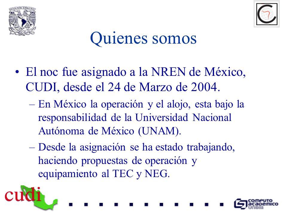 Quienes somos El noc fue asignado a la NREN de México, CUDI, desde el 24 de Marzo de 2004. –En México la operación y el alojo, esta bajo la responsabi