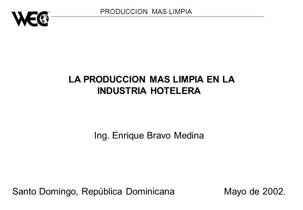 PRODUCCION MAS LIMPIA LA PRODUCCION MAS LIMPIA EN LA INDUSTRIA HOTELERA Ing. Enrique Bravo Medina Santo Domingo, República Dominicana Mayo de 2002.
