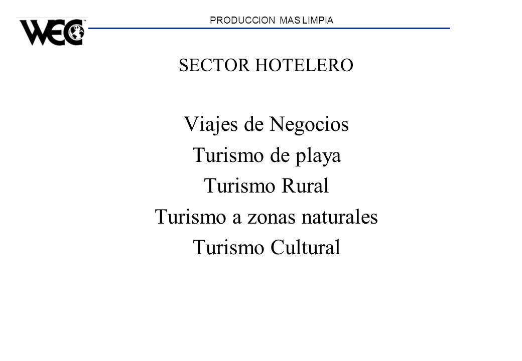 PRODUCCION MAS LIMPIA SECTOR HOTELERO Viajes de Negocios Turismo de playa Turismo Rural Turismo a zonas naturales Turismo Cultural