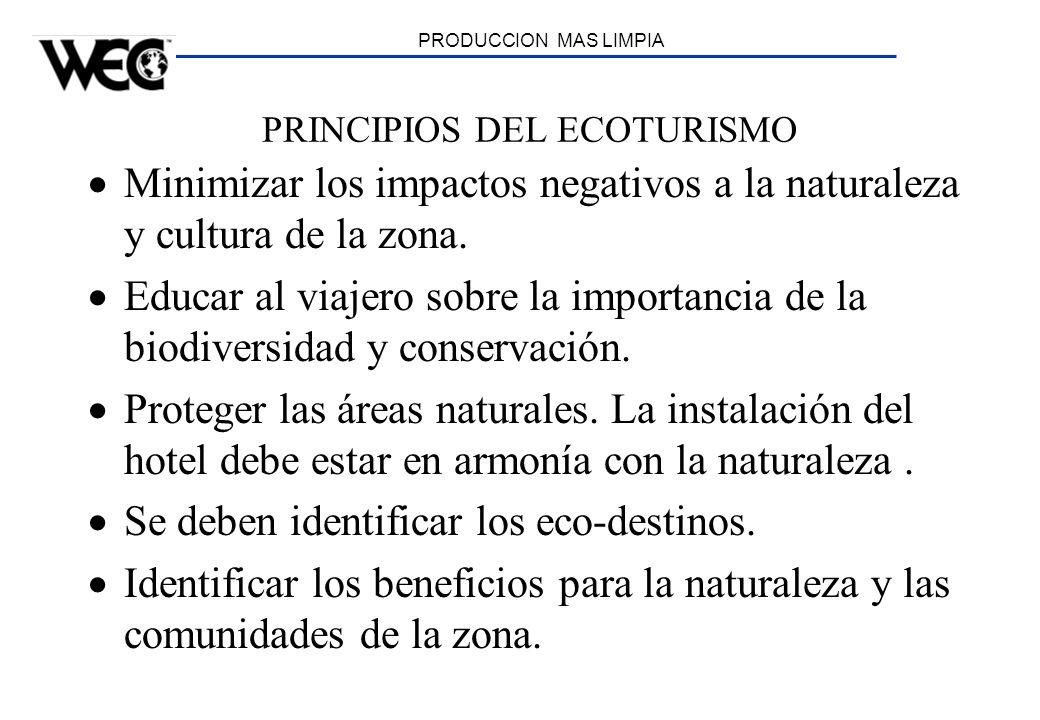 PRODUCCION MAS LIMPIA PRINCIPIOS DEL ECOTURISMO Minimizar los impactos negativos a la naturaleza y cultura de la zona. Educar al viajero sobre la impo