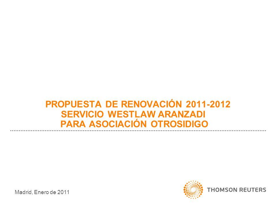 PROPUESTA DE RENOVACIÓN 2011-2012 SERVICIO WESTLAW ARANZADI PARA ASOCIACIÓN OTROSIDIGO Madrid, Enero de 2011