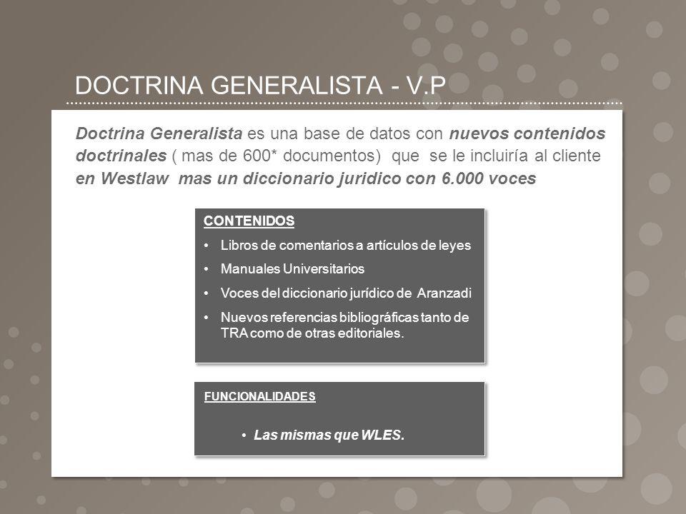DOCTRINA GENERALISTA - V.P Doctrina Generalista es una base de datos con nuevos contenidos doctrinales ( mas de 600* documentos) que se le incluiría a