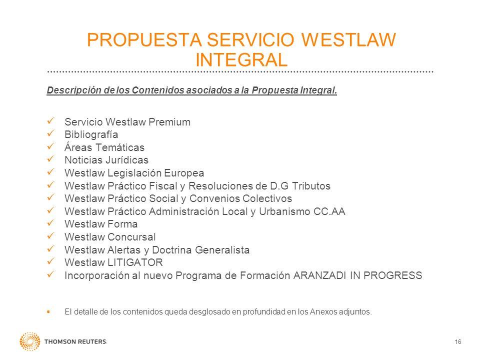 Descripción de los Contenidos asociados a la Propuesta Integral. Servicio Westlaw Premium Bibliografía Áreas Temáticas Noticias Jurídicas Westlaw Legi