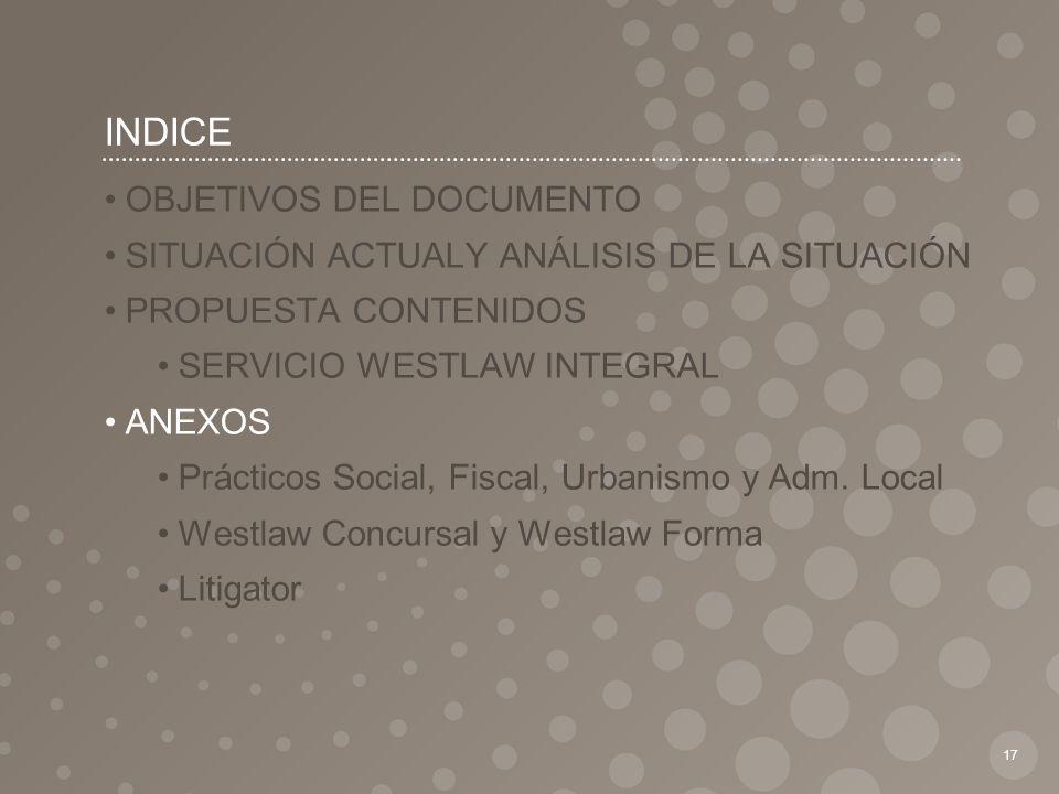 INDICE 17 OBJETIVOS DEL DOCUMENTO SITUACIÓN ACTUALY ANÁLISIS DE LA SITUACIÓN PROPUESTA CONTENIDOS SERVICIO WESTLAW INTEGRAL ANEXOS Prácticos Social, F