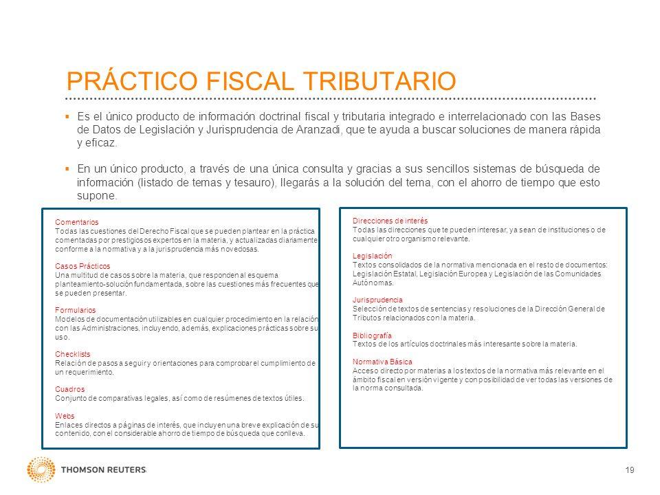 19 PRÁCTICO FISCAL TRIBUTARIO Es el único producto de información doctrinal fiscal y tributaria integrado e interrelacionado con las Bases de Datos de