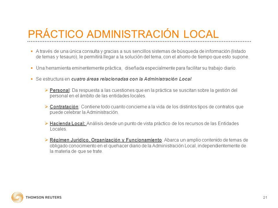 21 PRÁCTICO ADMINISTRACIÓN LOCAL A través de una única consulta y gracias a sus sencillos sistemas de búsqueda de información (listado de temas y tesa