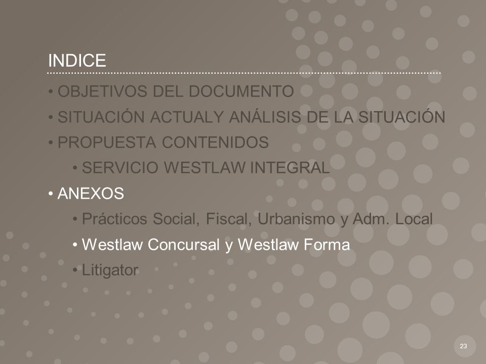 INDICE 23 OBJETIVOS DEL DOCUMENTO SITUACIÓN ACTUALY ANÁLISIS DE LA SITUACIÓN PROPUESTA CONTENIDOS SERVICIO WESTLAW INTEGRAL ANEXOS Prácticos Social, F