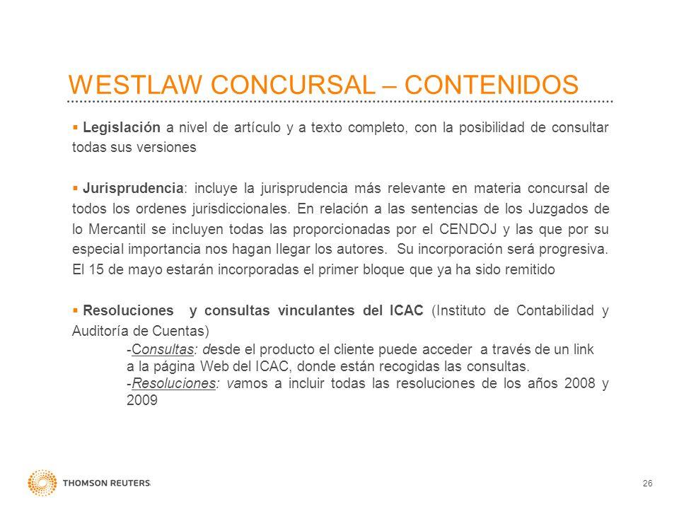 WESTLAW CONCURSAL – CONTENIDOS 26 Legislación a nivel de artículo y a texto completo, con la posibilidad de consultar todas sus versiones Jurisprudenc