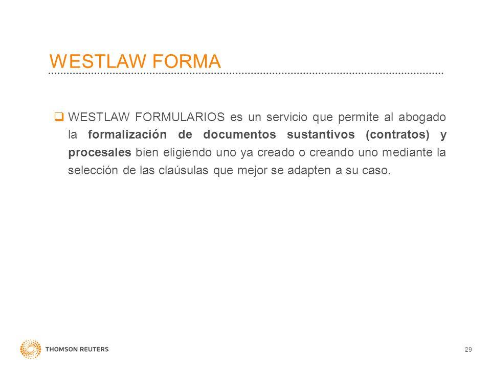 WESTLAW FORMA 29 WESTLAW FORMULARIOS es un servicio que permite al abogado la formalización de documentos sustantivos (contratos) y procesales bien el