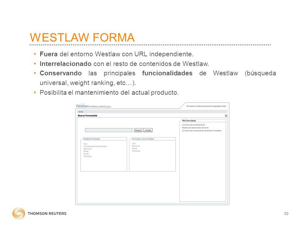WESTLAW FORMA 30 Fuera del entorno Westlaw con URL independiente. Interrelacionado con el resto de contenidos de Westlaw. Conservando las principales