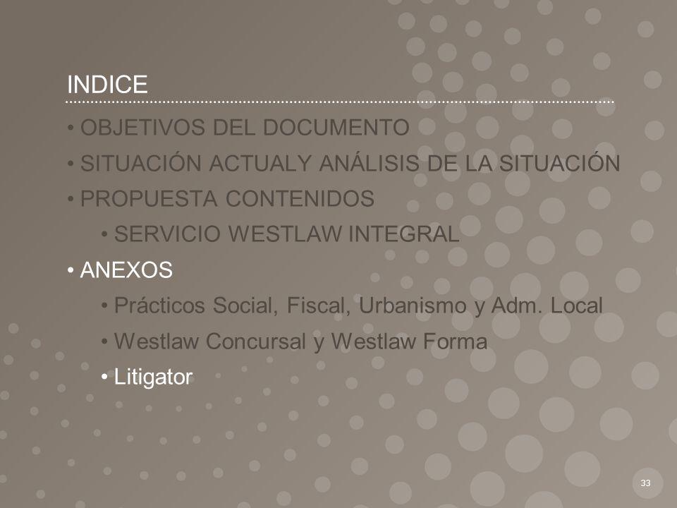 INDICE 33 OBJETIVOS DEL DOCUMENTO SITUACIÓN ACTUALY ANÁLISIS DE LA SITUACIÓN PROPUESTA CONTENIDOS SERVICIO WESTLAW INTEGRAL ANEXOS Prácticos Social, F