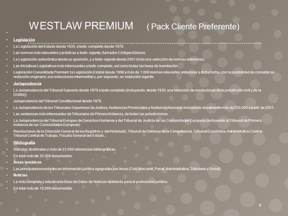 WESTLAW PREMIUM ( Pack Cliente Preferente) Legislación La Legislación del Estado desde 1930, a texto completo desde 1978. Las normas más relevantes y