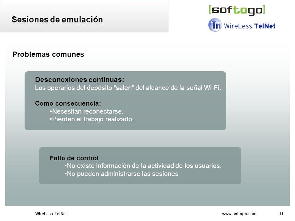 11WireLess TelNet www.softogo.com Problemas comunes Desconexiones continuas: Los operarios del depósito salen del alcance de la señal Wi-Fi. Como cons