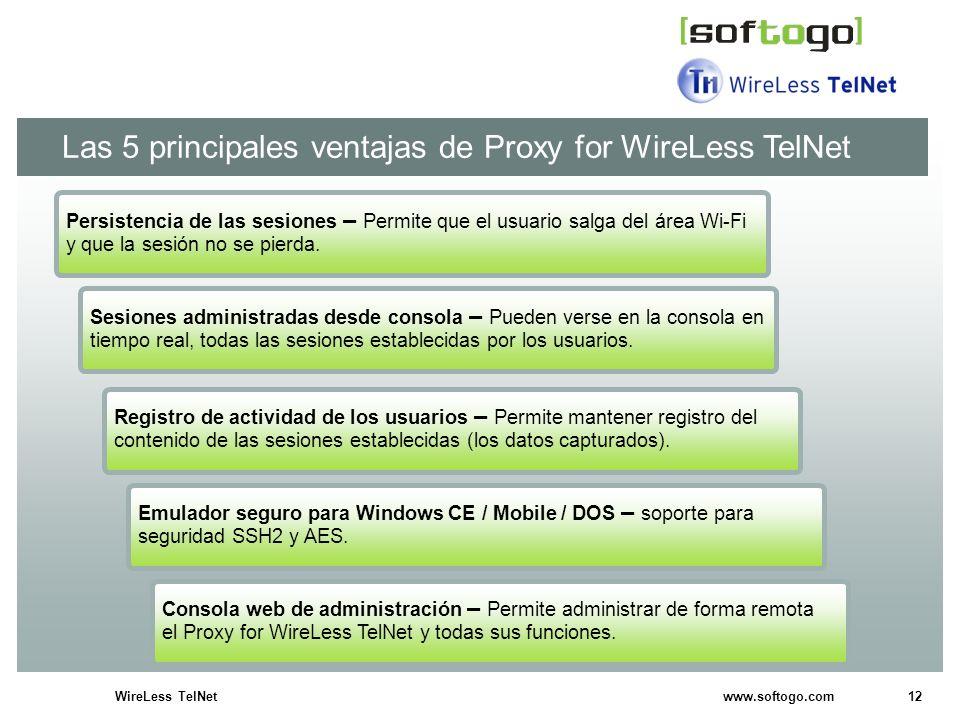 12WireLess TelNet www.softogo.com Las 5 principales ventajas de Proxy for WireLess TelNet Sesiones administradas desde consola – Pueden verse en la co