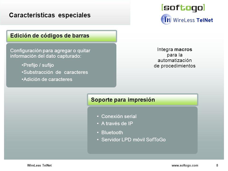 8WireLess TelNet www.softogo.com Características especiales Conexión serial A través de IP Bluetooth Servidor LPD móvil SofToGo Edición de códigos de