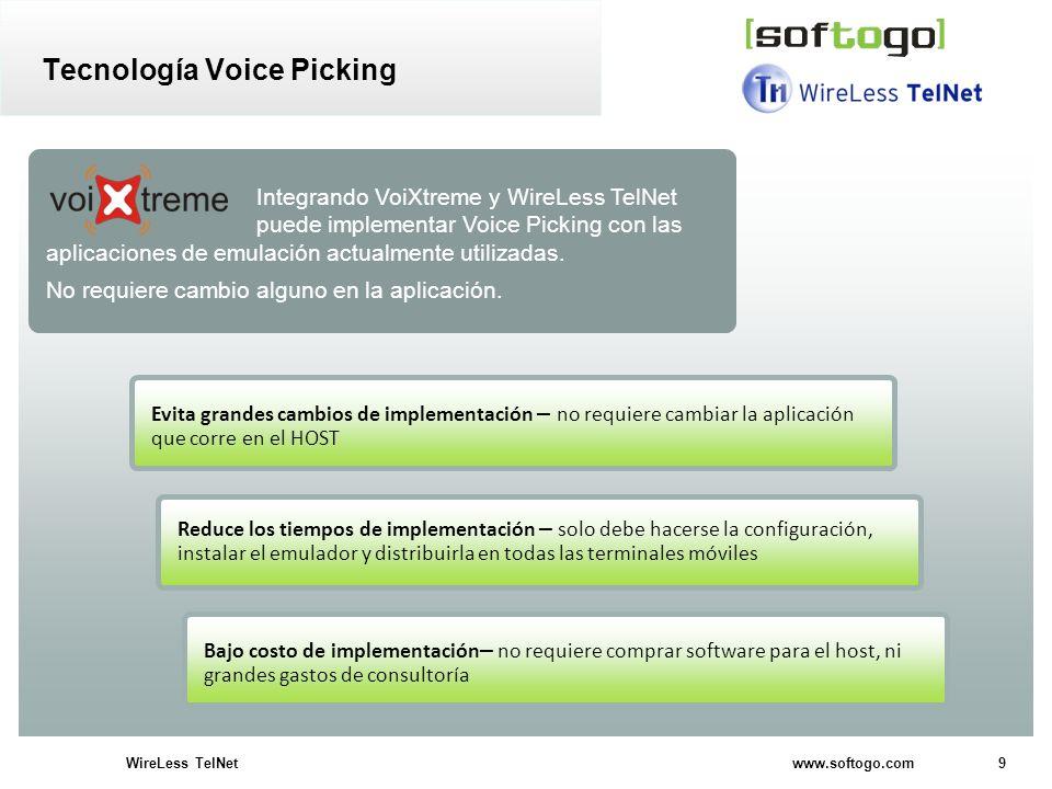 9WireLess TelNet www.softogo.com Tecnología Voice Picking Integrando VoiXtreme y WireLess TelNet puede implementar Voice Picking con las aplicaciones