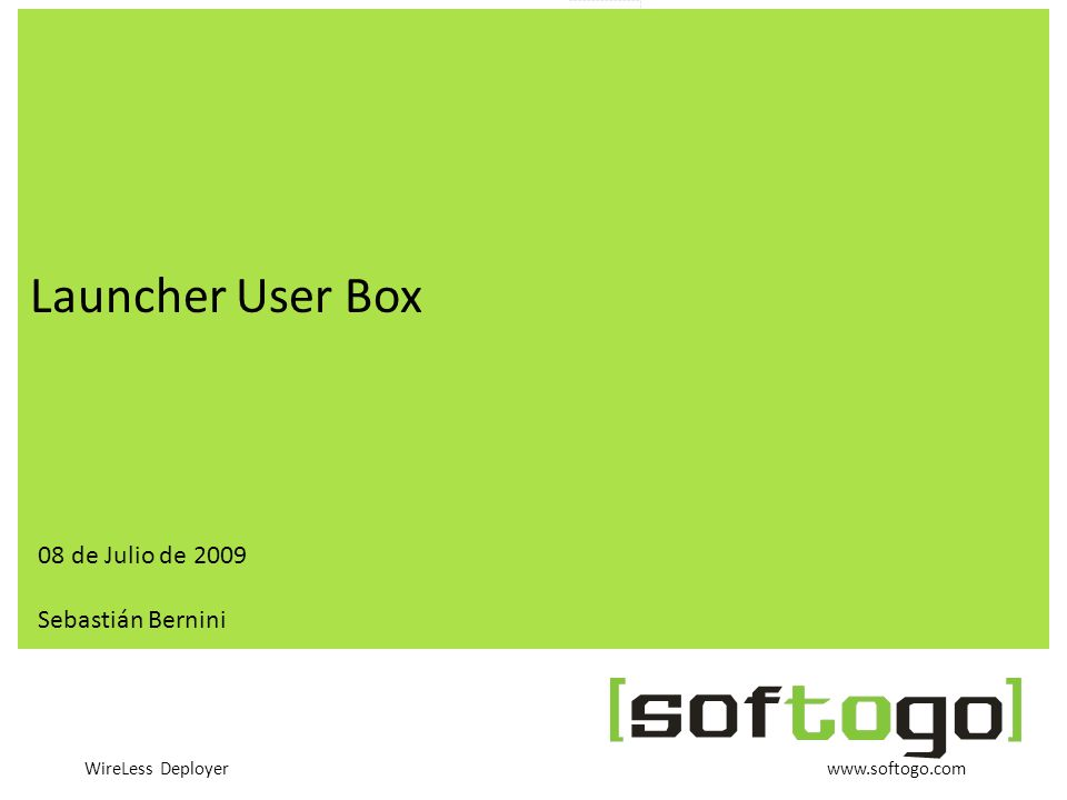 WireLess Deployer www.softogo.com User Box User Box es un launcher de aplicaciones que permite optimizar el uso industrial y comercial de los dispositivos móviles.