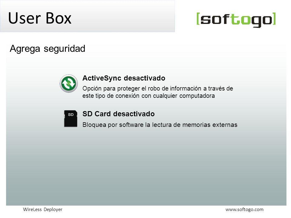 WireLess Deployer www.softogo.com User Box ActiveSync desactivado Opción para proteger el robo de información a través de este tipo de conexión con cualquier computadora SD Card desactivado Bloquea por software la lectura de memorias externas Agrega seguridad