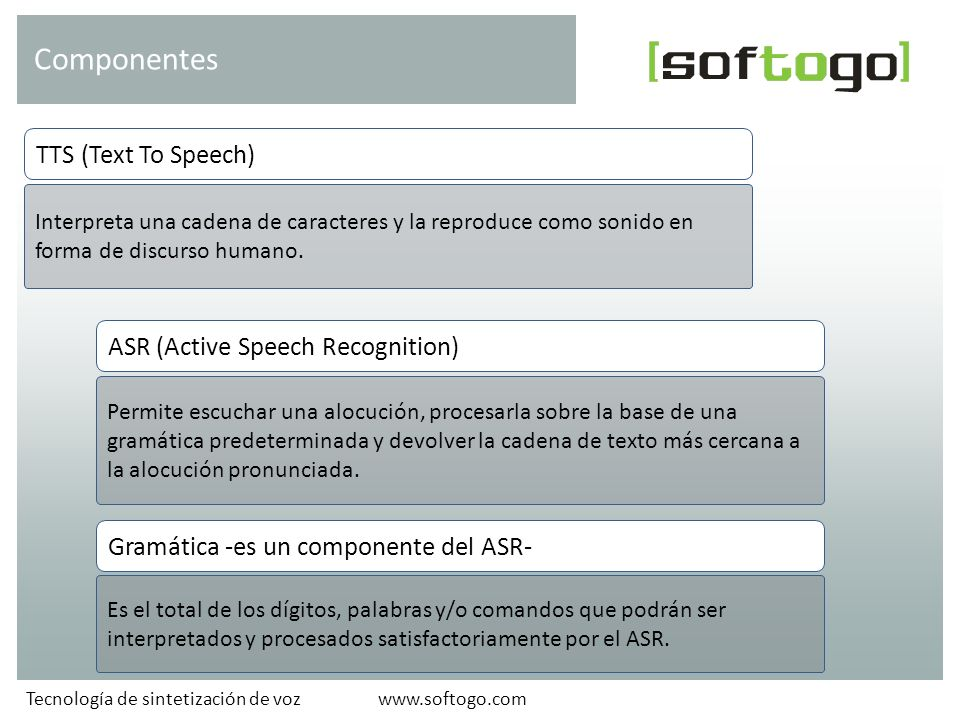 Tecnología Voice Picking SofToGo Aplicación.NET C# Visual Basic Librería voiXtreme ASR TTS Las aplicaciones pueden ser programadas en cualquier leguaje No se requieren conocimientos específicos de la tecnología www.softogo.com