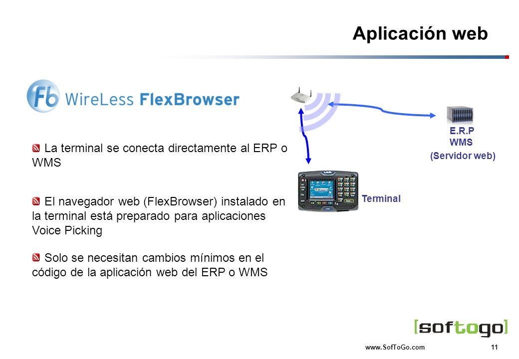 11 www.SofToGo.com Terminal Aplicación web La terminal se conecta directamente al ERP o WMS El navegador web (FlexBrowser) instalado en la terminal es