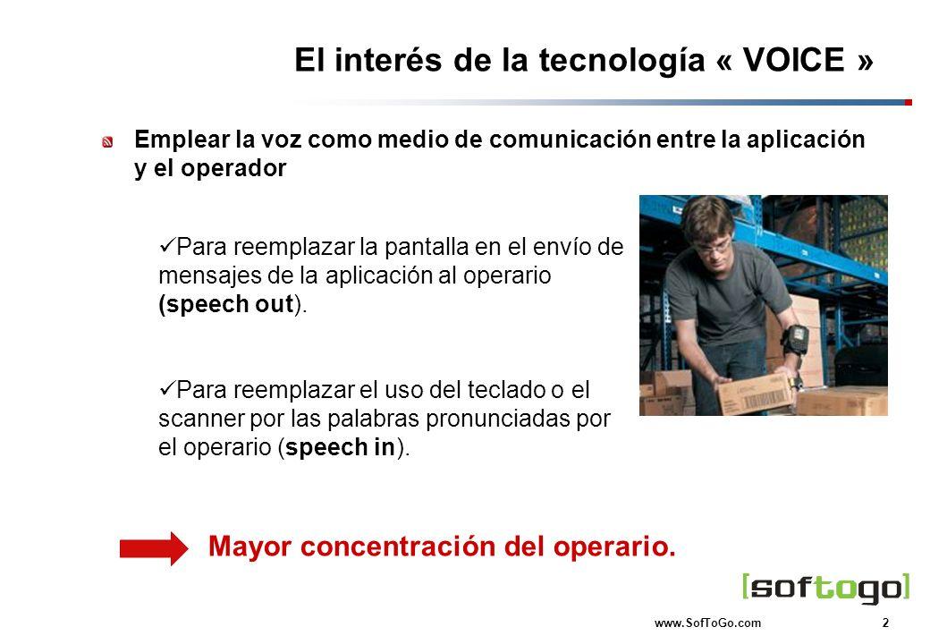 2 www.SofToGo.com El interés de la tecnología « VOICE » Emplear la voz como medio de comunicación entre la aplicación y el operador Mayor concentració