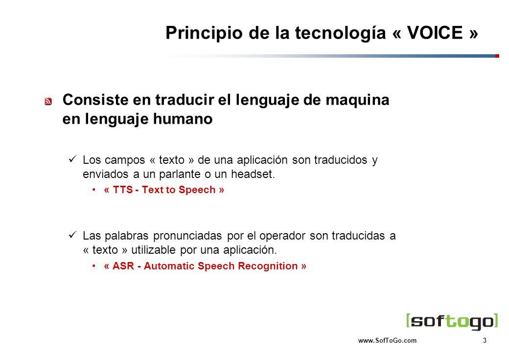3 www.SofToGo.com Principio de la tecnología « VOICE » Consiste en traducir el lenguaje de maquina en lenguaje humano Los campos « texto » de una apli