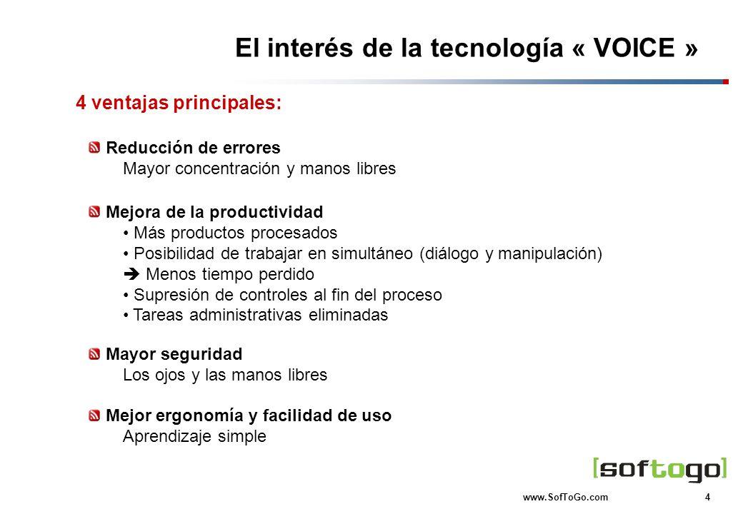 4 www.SofToGo.com El interés de la tecnología « VOICE » 4 ventajas principales: Reducción de errores Mayor concentración y manos libres Mejora de la p