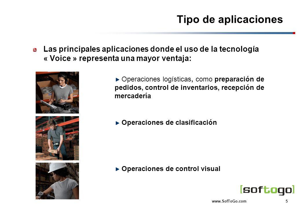 5 www.SofToGo.com Tipo de aplicaciones Las principales aplicaciones donde el uso de la tecnología « Voice » representa una mayor ventaja: Operaciones