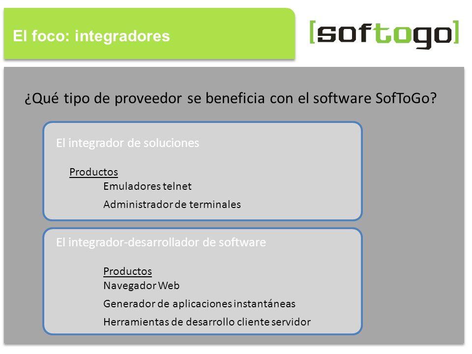 El foco: integradores ¿Qué tipo de proveedor se beneficia con el software SofToGo? El integrador de soluciones Productos Emuladores telnet Administrad