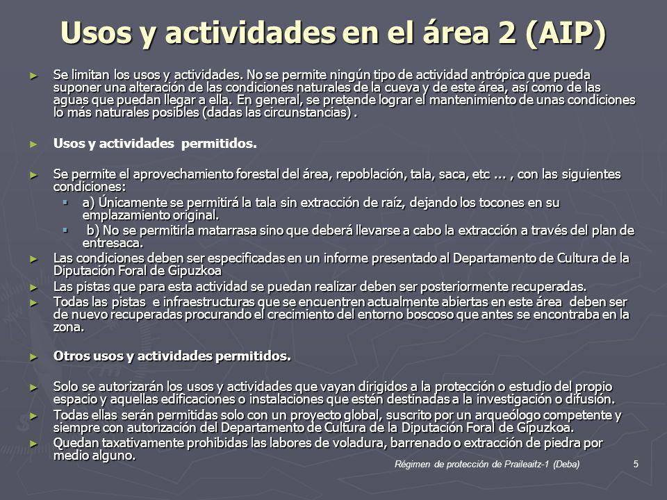 Régimen de protección de Praileaitz-1 (Deba)5 Usos y actividades en el área 2 (AIP) Se limitan los usos y actividades. No se permite ningún tipo de ac