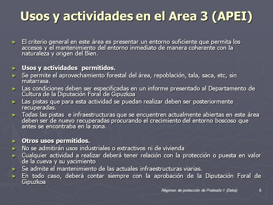 Régimen de protección de Praileaitz-1 (Deba)6 Usos y actividades en el Area 3 (APEI) El criterio general en este área es presentar un entorno suficiente que permita los accesos y el mantenimiento del entorno inmediato de manera coherente con la naturaleza y origen del Bien.