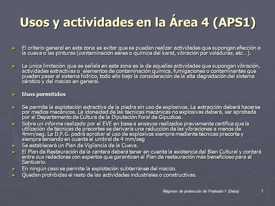 Régimen de protección de Praileaitz-1 (Deba)7 Usos y actividades en la Área 4 (APS1) El criterio general en esta zona es evitar que se puedan realizar actividades que supongan afección a la cueva o las pinturas (contaminación aérea o química del karst, vibración por voladuras, etc…).