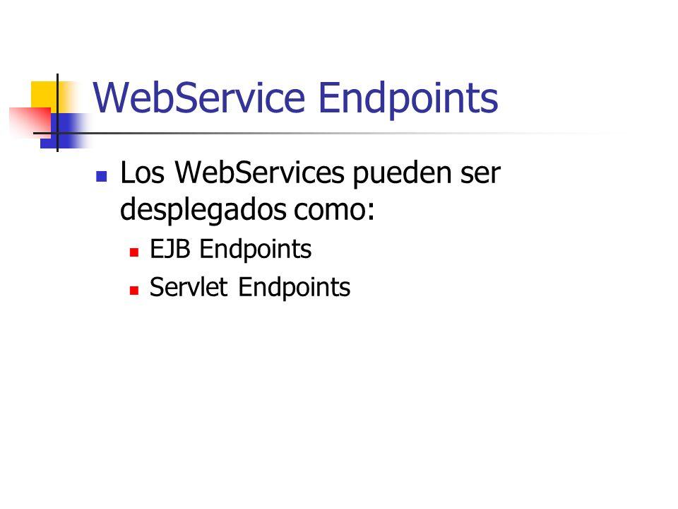 WebService Endpoints Los WebServices pueden ser desplegados como: EJB Endpoints Servlet Endpoints
