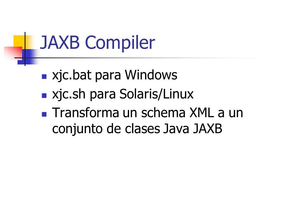 JAXB Compiler xjc.bat para Windows xjc.sh para Solaris/Linux Transforma un schema XML a un conjunto de clases Java JAXB