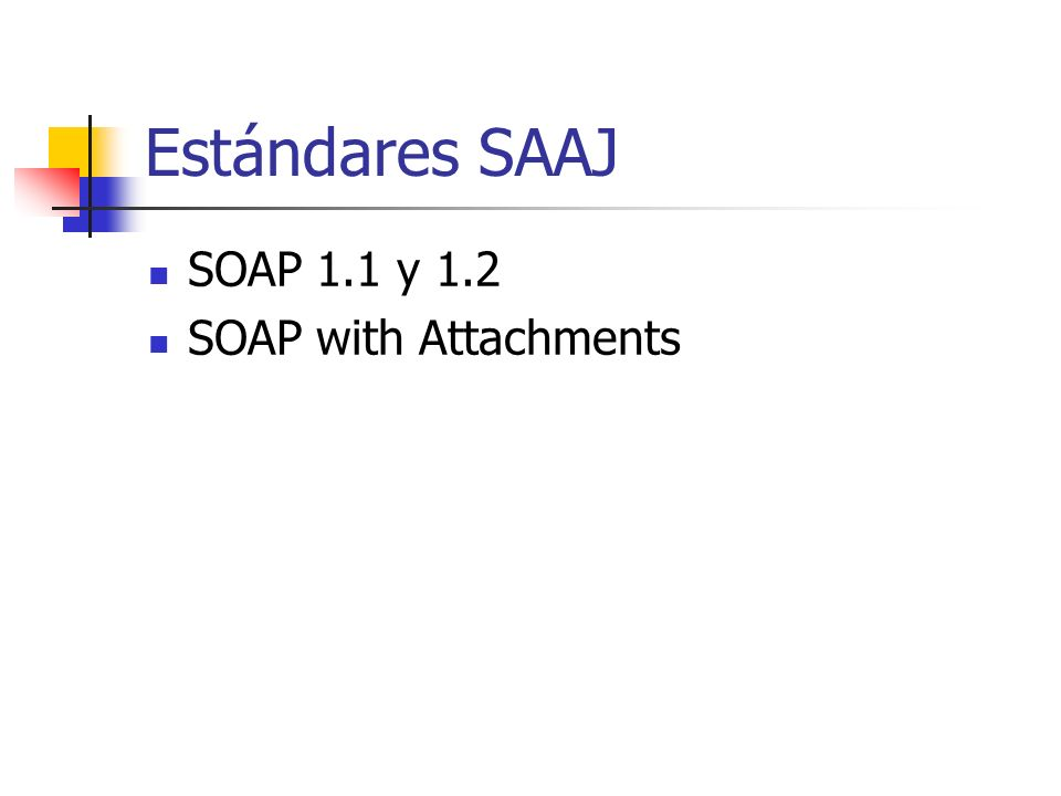 Estándares SAAJ SOAP 1.1 y 1.2 SOAP with Attachments