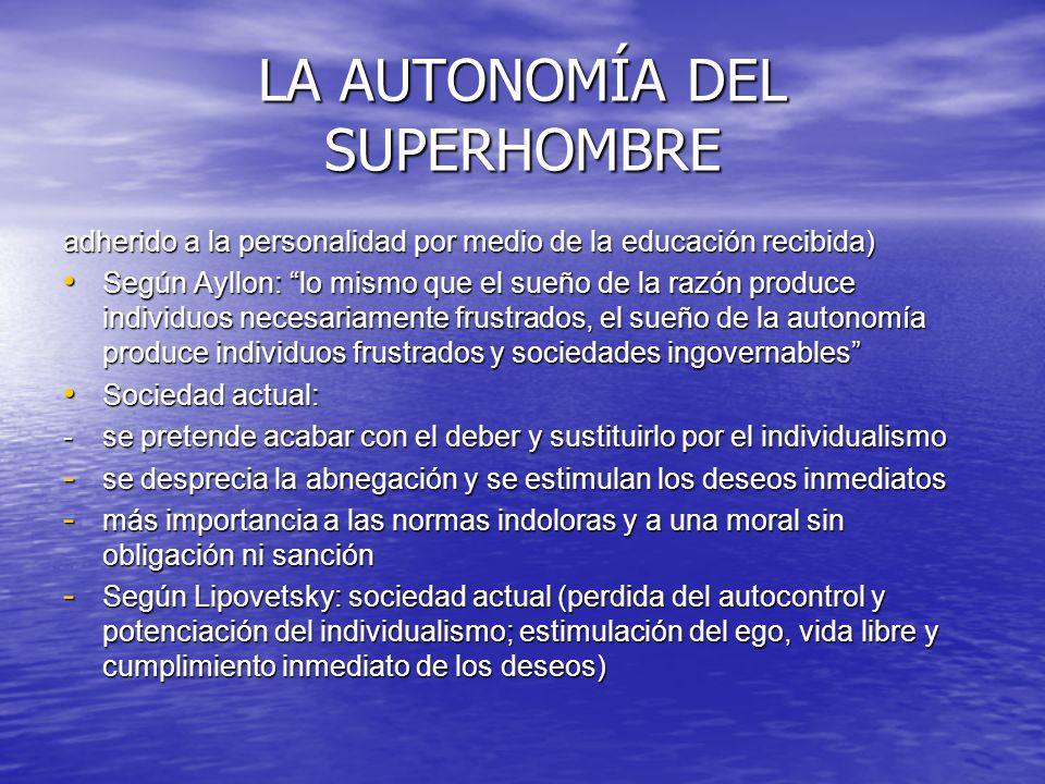 LA AUTONOMÍA DEL SUPERHOMBRE adherido a la personalidad por medio de la educación recibida) Según Ayllon: lo mismo que el sueño de la razón produce in