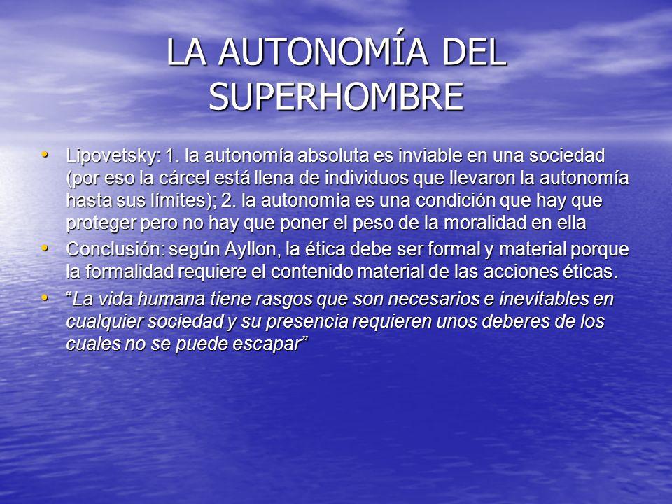 LA AUTONOMÍA DEL SUPERHOMBRE Lipovetsky: 1. la autonomía absoluta es inviable en una sociedad (por eso la cárcel está llena de individuos que llevaron