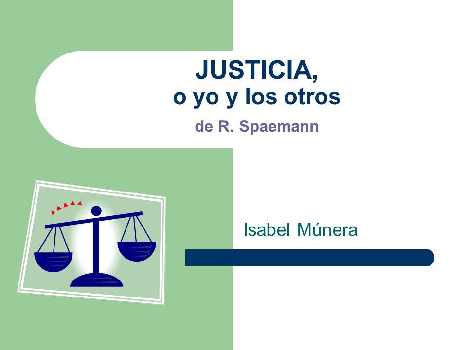JUSTICIA, o yo y los otros de R. Spaemann Isabel Múnera